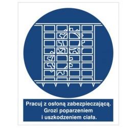 Znak pracuj z osłoną zabezpieczającą. Grozi poparzeniem i uszkodzeniem ciała. (414-02)
