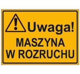 UWAGA! MASZYNA W ROZRUCHU...